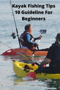 Kayak Fishing Tips 10 Guideline For Beginners