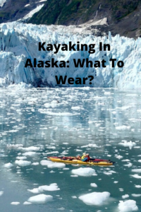 Kayaking In Alaska Do You Know What To Wear_