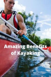 Amazing Benefits of Kayaking