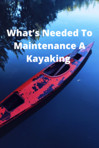 What's Needed To Maintenance A Kayaking